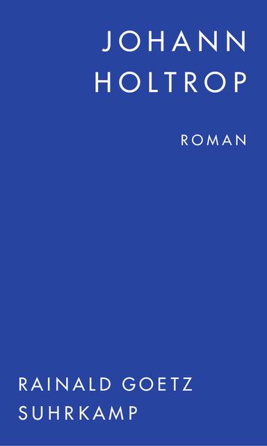 Rainald Goetz Johann Holtrop