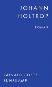 Rainald Goetz:  »Johann Holtrop«