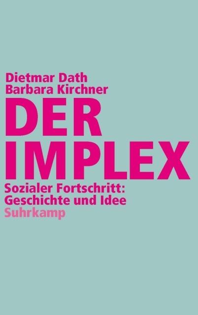 Dietmar Dath und Barbara Kirchner: »Der Implex. Sozialer Fortschritt: Geschichte und Idee«